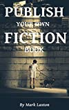 Publish Your Own Fiction Book- How to Publish a Book to Kindle Made Easy!: You Dont Even Need to Write the Book Yourself!