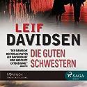 Die guten Schwestern Hörbuch von Leif Davidsen Gesprochen von: Samy Andersen