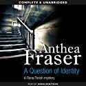 A Question of Identity (       UNABRIDGED) by Anthea Fraser Narrated by Anna Bentinck