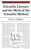 Scientific Literacy and the Myth of the Scientific Method (0252064364) by Henry H. Bauer