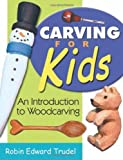 Carving for Kids: An Introduction to Woodcarving [Paperback]