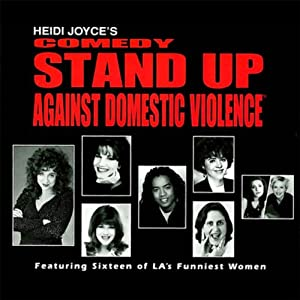 Heidi Joyce's Comedy Stand-Up Against Domestic Violence: Volume 1 | [Heidi Joyce, Kathleen Madigan, Stephanie Hodge, Carol Ann Leif, more]