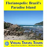 FLORIANOPOLIS: BRAZIL'S PARADISE ISLAND - A Self-guided Pictorial Walking/Driving/Public Transit Tour (Visual...
