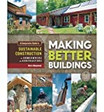 img - for Making Better Buildings: A Comparative Guide to Sustainable Construction for Homeowners and Contractors (Paperback) - Common book / textbook / text book