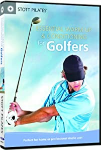 STOTT PILATES Essential Warm Up and Conditioning for Golfers by STOTT PILATES