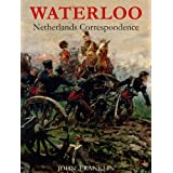 Waterloo Netherlands Correspondence: v. 1: Letters and Reports from Manuscript Sources (Waterloo 1815)by John Franklin