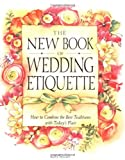 The New Book of Wedding Etiquette: How to Combine the Best Traditions with Todays Flair