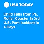 Child Falls from Pa. Roller Coaster in 3rd U.S. Park Incident in 4 Days | John Bacon