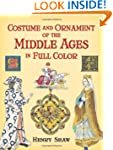 Costume and Ornament of the Middle Ag...