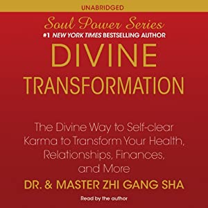 Divine Transformation: The Divine Way to Self-clear Karma to Transform Your Health, Relationships, Finances, and More | [Dr. Zhi Gang Sha]