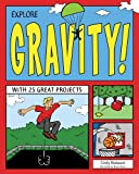 Explore Gravity!: With 25 Great Projects (Explore Your World series)