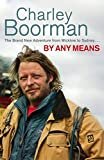 Charley Boorman By Any Means: His Brand New Adventure From Wicklow to Wollongong