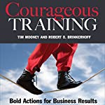 Courageous Training: Bold Actions for Business Results | Tim Mooney,Robert O. Brinkerhoff