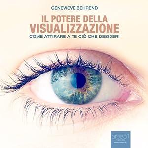 Il potere della visualizzazione: Come attirare a te ciò che desideri Audiobook