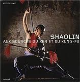 echange, troc Hervé Bruhat - Shaolin : Aux sources du zen et du kung-fu