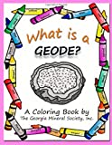 What is a Geode?: A Coloring Book by The Georgia Mineral Society, Inc. (Georgia Mineral Society Coloring Books) (Volume 4)