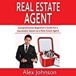 Real Estate Agent: 3 Manuscripts in 1: The Beginner's Guide + Tips and Tricks + Effective Strategies | Alex Johnson