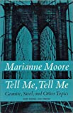 Tell Me, Tell Me: Granite, Steel, and Other Topics (0670695181) by Moore, Marianne