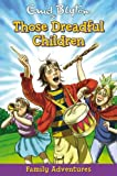 Those Dreadful Children (Family Adventure Series)