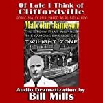 Of Late I Think Of Cliffordville: The Classic Twilight Zone Story (Dramatized): Dramatization by Bill Mills | Malcolm Jameson