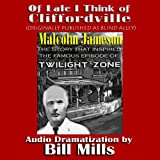 Of Late I Think Of Cliffordville: The Classic Twilight Zone Story (Dramatized): Dramatization by Bill Mills