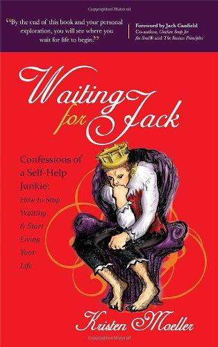 Waiting for Jack: Confessions of a Self-Help Junkie: How to Stop Waiting and Start Living Your Life
