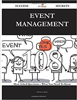 Event Management 108 Success Secrets - 108 Most Asked Questions On Event Management - What You Need To Know