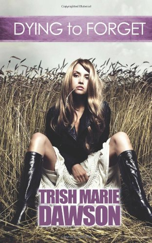 Dying To Forget (Volume 1) by Trish Marie Dawson