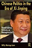 img - for Chinese Politics in the Era of Xi Jinping: Renaissance, Reform, or Retrogression? by Lam, Willy Wo-Lap (2015) Paperback book / textbook / text book