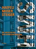 Image de Haefeli Moser Steiger: Die Architekten der Schweizer Moderne. Werkkatalog und vollständig