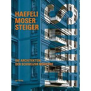 Haefeli Moser Steiger: Die Architekten der Schweizer Moderne. Werkkatalog und vollständig