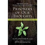 (Prisoners of Our Thoughts: Viktor Frankl's Principles for Discovering Meaning in Life and Work (Revised, Updated...