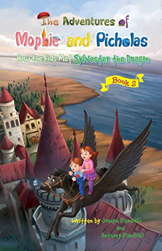The Adventures of Mophie and Picholas: Book 2 - How the Kids Met Sylvester the Dragon by Joseph Pandolfi