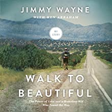 Walk to Beautiful: The Power of Love and a Homeless Kid Who Found the Way Audiobook by Jimmy Wayne, Ken Abraham (contributor) Narrated by Gabe Wicks