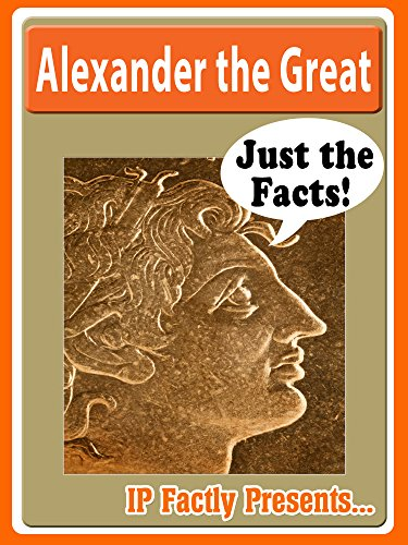 IP Factly - Alexander the Great Biography for Kids (Just the Facts Book 11) (English Edition)