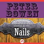 Nails: A Montana Mystery featuring Gabriel Du Pré, Book 13 (       UNABRIDGED) by Peter Bowen Narrated by Jim Meskimen
