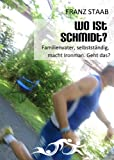 Wo ist Schmidt?: Familienvater, selbstst�ndig, macht Ironman. Geht das?