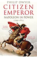Citizen Emperor: Napoleon in Power 1799-1815 (Napoleon Vol 2)