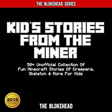 Kids Stories from the Miner: 50+ Unofficial Collection of Fun Minecraft Stories of Creepers, Skeleton, & More for Kids: The Blokehead Success Series (       UNABRIDGED) by The Blokehead Narrated by Tristan Wright