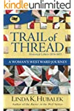 Trail of Thread: A Woman's Westward Journey (Trail of Thread Series Book 1)