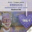 Endlich aufwachen und sein!: Teil 1 (Seminar Life) Hörbuch von Kurt Tepperwein Gesprochen von: Kurt Tepperwein