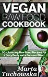 Vegan Raw Food Cookbook: 50+ Amazing Raw Food Recipes for a Sexy Body and a Focused Mind (Raw Foods, Vegan, Recipes, Vegan Cookbook Book 1) (English Edition)