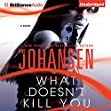 What Doesn't Kill You: A Novel Audiobook by Iris Johansen Narrated by Jennifer Van Dyck