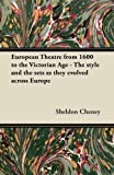 European Theatre from 1600 to the Victorian Age - The style and the sets as they evolved across Europe