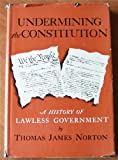 img - for Undermining the Constitution: A History of Lawless Government. book / textbook / text book