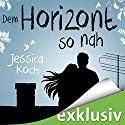 Dem Horizont so nah Audiobook by Jessica Koch Narrated by Dagmar Bittner