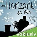Dem Horizont so nah (Die Danny-Trilogie 1) Hörbuch von Jessica Koch Gesprochen von: Dagmar Bittner