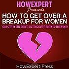 How to Get over a Breakup for Women: Your Step-by-Step Guide to Getting over a Breakup for Women Hörbuch von  HowExpert Press Gesprochen von: Krystle L. Minkoff