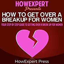 How to Get over a Breakup for Women: Your Step-by-Step Guide to Getting over a Breakup for Women Audiobook by  HowExpert Press Narrated by Krystle L. Minkoff