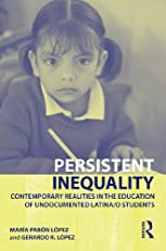 Persistent Inequality: Contemporary Realities in the Education of Undocumented Latina/o Students (The Critical Educator)